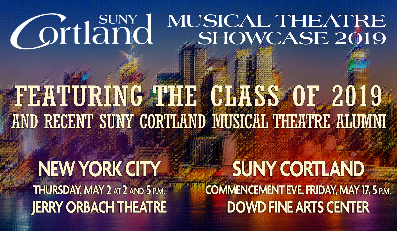 NYC Skyline with text: SUNY Cortland musical theatre showcase 2019 featuring the cast of 2019 New York City, Thursday May 2 at 2 and 5 p.m. Jerry Orbach Theatre. SUNY Cortland Commencement Eve Friday May 17 at 5 p.m.