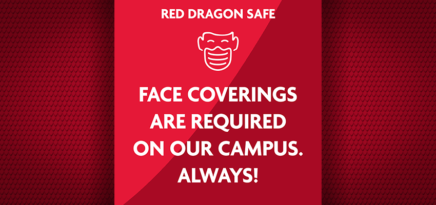 Graphic with the text Red Dragon Safe - Face coverings are required on our campus. Always!