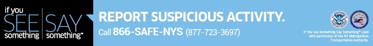 If you see something, say something. Report suspicious activity. Call 866-SAFE-NYS (877-723-3697).