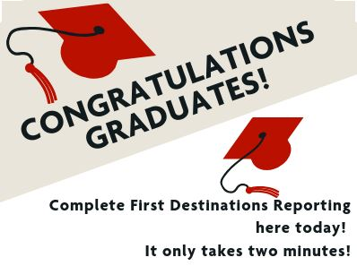 Congratulations graduates. Complete First Destinations Reporting Today!